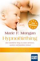 Marie F Mongan: HypnoBirthing. Der natürliche Weg zu einer sicheren, sanften und leichten Geburt ★★★★★