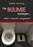 Wiebke Wanning: Die Bulimie besiegen... ...aber niemals vergessen! ★★★
