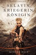 Morgan Rice: Sklavin, Kriegerin, Königin (Für Ruhm und Krone – Buch 1)