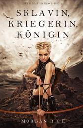 Sklavin, Kriegerin, Königin (Für Ruhm und Krone – Buch 1)