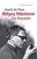 Stephan Braese: Jenseits der Pässe: Wolfgang Hildesheimer