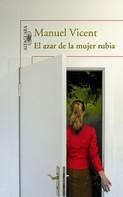 Manuel Vicent: El azar de la mujer rubia