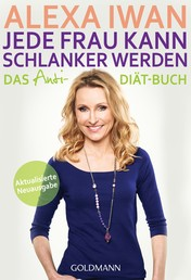 Jede Frau kann schlanker werden - Das Anti-Diät-Buch - Aktualisierte Ausgabe