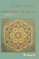 Hildegard Paulussen: LEBEN leben - SO oder so