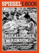 Markus Brauck: Moralischer Konsum - Warum es so schwer ist, als Kunde die Welt zu verbessern ★★★★