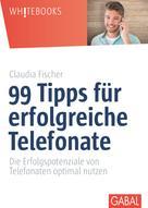 Claudia Fischer: 99 Tipps für erfolgreiche Telefonate ★★★