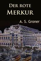 A. S. Groner: Der rote Merkur ★★★