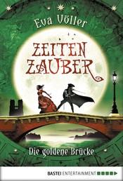 Zeitenzauber - Die goldene Brücke - Band 2