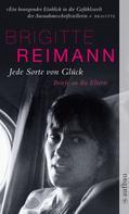Brigitte Reimann: Jede Sorte von Glück