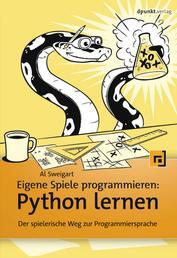 Eigene Spiele programmieren – Python lernen - Der spielerische Weg zur Programmiersprache