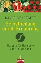 Selbstheilung durch Ernährung - Rezepte für Harmonie von Yin und Yang