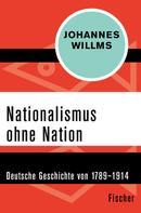 Johannes Willms: Nationalismus ohne Nation