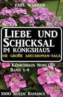 Earl Warren: Liebe und Schicksal im Königshaus: Die große Adelsroman-Saga: 1000 Seiten Romance