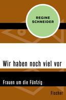 Regine Schneider: Wir haben noch viel vor ★★