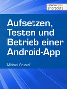 Michael Gruczel: Aufsetzen, Testen und Betrieb einer Android-App