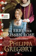 Philippa Gregory: Das Erbe der weißen Rose ★★★★