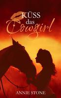 Annie Stone: Küss das Cowgirl ★★★★
