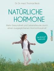 Natürliche Hormone - Mehr Gesundheit und Lebensfreude durch einen ausgeglichenen Hormonhaushalt. Die Rimkus®-Methode