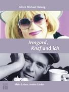 Ulrich Michael Heissig: Irmgard, Knef und ich