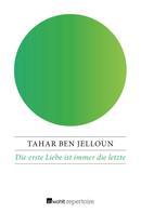 Tahar Ben Jelloun: Die erste Liebe ist immer die letzte ★