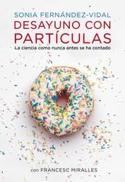Desayuno con partículas - La ciencia como nunca antes se ha contado