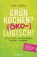 Lisa Casali: Grün kochen? (Öko)Logisch! ★★★