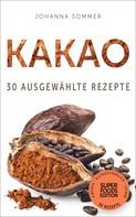 Johanna Sommer: Superfoods Edition - Kakao: 30 ausgewählte Superfood Rezepte für jeden Tag und jede Küche ★★★