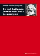 Juan Carlos Rodríguez Gómez: De qué hablamos cuando hablamos de marxismo
