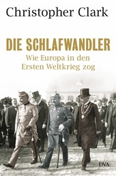 Die Schlafwandler - Wie Europa in den Ersten Weltkrieg zog