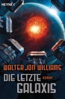 Walter Jon Williams: Die letzte Galaxis ★★★★