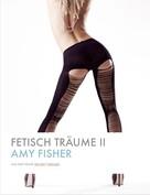 Amy Fisher: Fetisch Träume II