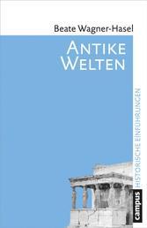 Antike Welten - Kultur und Geschichte