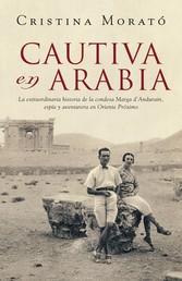 Cautiva en Arabia - La extraordinaria historia de la condesa Marga d'Andurain, espía y aventurera