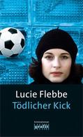 Lucie Flebbe: Tödlicher Kick ★★★★★