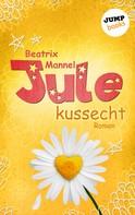 Beatrix Mannel: Jule - Band 2: Kussecht ★★★