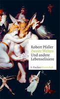 Robert Pfaller: Zweite Welten. Und andere Lebenselixiere