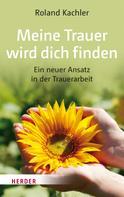 Roland Kachler: Meine Trauer wird dich finden ★★★★★