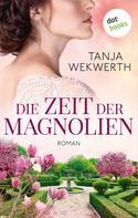 Tanja Wekwerth: Die Zeit der Magnolien