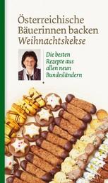 Österreichische Bäuerinnen backen Weihnachtskekse - Die besten Rezepte aus allen neun Bundesländern