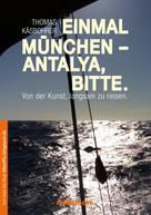 Thomas Käsbohrer: Einmal München - Antalya, bitte ★★★★