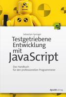 Sebastian Springer: Testgetriebene Entwicklung mit JavaScript