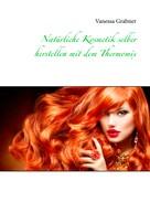 Vanessa Grabner: Natürliche Kosmetik selber herstellen mit dem Thermomix ★★★★