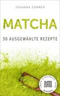 Johanna Sommer: Superfoods Edition - Matcha: 30 ausgewählte Superfood Rezepte für jeden Tag und jede Küche ★★★