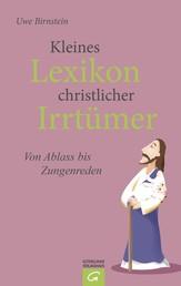 Kleines Lexikon christlicher Irrtümer - Von Abendmahl bis Zungenreden