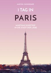1 Tag in Paris - Martinas Kurztrip in die Stadt der Liebe