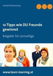 12 Tipps wie DU Freunde gewinnst - Ratgeber für Lernwillige