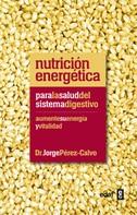 Jorge Pérez Calvo: Nutrición Energética: para la salud del sistema digestivo