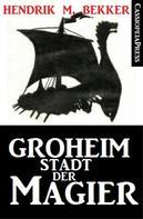 Hendrik M. Bekker: Groheim - Stadt der Magier