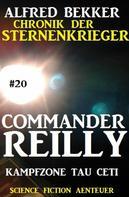 Alfred Bekker: Commander Reilly #20: Kampfzone Tau Ceti: Chronik der Sternenkrieger