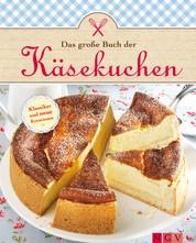 Das große Buch der Käsekuchen - Klassiker und neue Ideen zum Backen von Käsekuchen, Cheesecakes & Co.